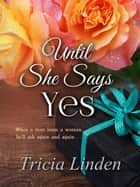 Until She Says Yes - A Jules Vanderzeit novel, #4 ebook by Tricia Linden