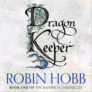 Dragon Keeper (The Rain Wild Chronicles, Book 1) audiobook by Robin Hobb
