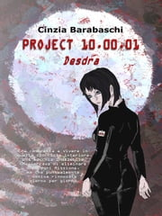 Project 10.00.01 - Desdra ebook by Cinzia Barabaschi