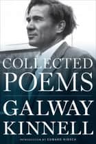 Collected Poems ebook by Galway Kinnell, Edward Hirsch