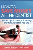 How to Save Money at the Dentist ebook by Kimberly Herrmann