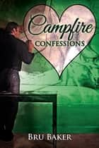 Campfire Confessions ebook by Bru Baker