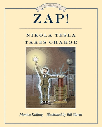 Zap! Nikola Tesla Takes Charge ebook by Monica Kulling