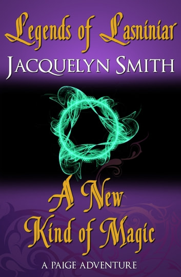 Legends of Lasniniar: A New Kind of Magic ebook by Jacquelyn Smith