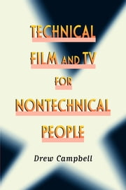 Technical Film and TV for Nontechnical People ebook by Drew  Campbell