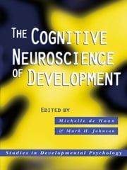The Cognitive Neuroscience of Development ebook by
