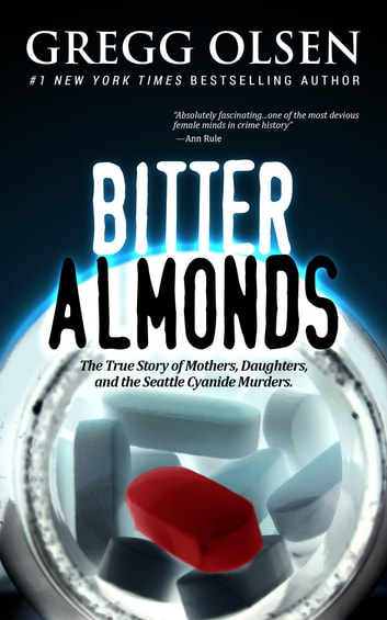 Bitter Almonds - The True Story of Mothers, Daughters and the Seattle Cyanide Murders ebook by Gregg Olsen