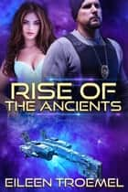 Rise of the Ancients ebook by Eileen Troemel