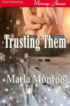Trusting Them ebook by Marla Monroe