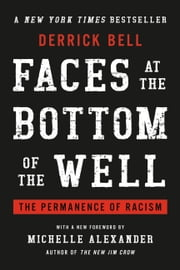 Faces at the Bottom of the Well - The Permanence of Racism ebook by Derrick Bell, Michelle Alexander