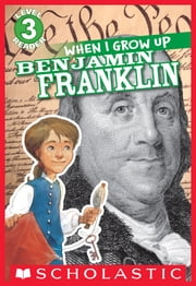 Scholastic Reader Level 3: When I Grow Up: Benjamin Franklin ebook by Annmarie Anderson