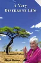 A Very Different Life ebook by Maggie Thomson