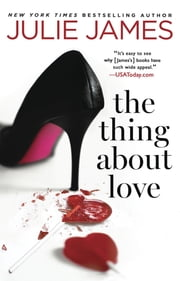 The Thing About Love ebook by Julie James