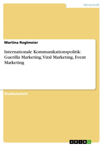 Internationale Kommunikationspolitik: Guerilla Marketing, Viral Marketing, Event Marketing ebook by Martina Roglmeier