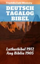 Deutsch Tagalog Bibel - Lutherbibel 1912 - Ang Biblia 1905 eBook by TruthBeTold Ministry, Joern Andre Halseth, Martin Luther