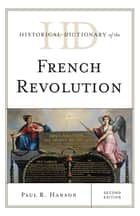 Historical Dictionary of the French Revolution ebook by Paul R. Hanson
