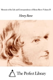Memoirs of the Life and Correspondence of Henry Reeve Volume II ebook by Henry Reeve