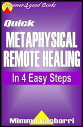 Quick Metaphysical Remote Healing: In 4 Easy Steps ebook by Mimmo Gasbarri