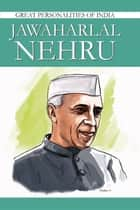 Jawaharlal Nehru - Great Personalities Of India ebook by Renu Saran