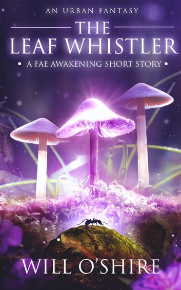 The Leaf Whistler - The Fae Awakening ebook by Will O'Shire