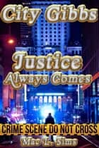 City Gibbs: Justice Always Comes - City Gibbs, #1 ebook by Mac L. Sims