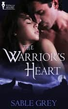 The Warrior's Heart ebook by Sable Grey