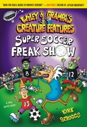 Wiley & Grampa #4: Super Soccer Freak Show ebook by Kirk Scroggs