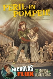 Peril in Pompeii! - Nickolas Flux and the Eruption of Mount Vesuvius ebook by Nelson Yomtov,Mark John Simmons