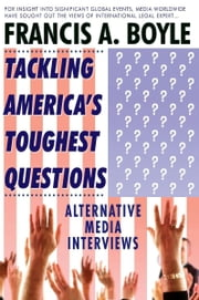 Tackling America's Toughest Questions ebook by Francis Boyle