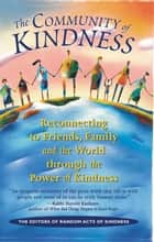 Ebook Community Of Kindness: Reconnecting To Friends Family And The World Through The Power Of Kindess di The Editors of Random Acts of Kindness