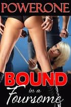 BOUND IN A FOURSOME ebook by Powerone