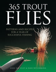 365 Trout Flies - Patterns and Recipes for a Year of Successful Fishing ebook by Hans Weilenmann,John van Vliet