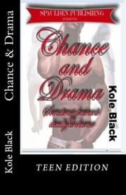 Chance & Drama - Teen Edition ebook by Kole Black,Shon Cole Black,BlackExpressions eBooks (editor)