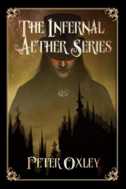The Infernal Aether Box Set - The Infernal Aether, #0 ebook by Peter Oxley