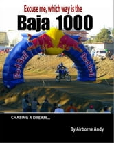 Excuse me, which way is the Baja 1000? ebook by Airborne Andy