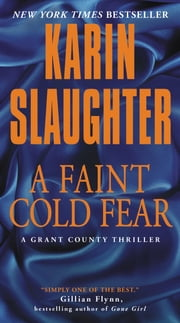A Faint Cold Fear - A Grant County Thriller ebook by Karin Slaughter