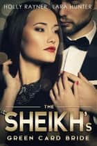 The Sheikh's Green Card Bride ebook by Holly Rayner, Lara Hunter