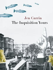 The Inquisition Yours ebook by Jen Currin
