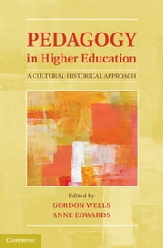 Pedagogy in Higher Education - A Cultural Historical Approach ebook by Gordon Wells,Anne Edwards