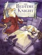 The Bedtime Knight ebook by Katie L. Carroll, Erika Baird