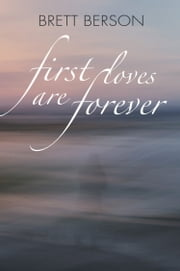 FIRST LOVES ARE FOREVER (My True-Life Fairy Tale) ebook by Brett Berson