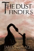 The Dust Finders ebook by Jared Gullage