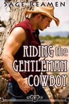 Riding the Gentleman Cowboy ebook by Sage Reamen