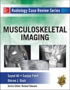 Radiology Case Review Series: MSK Imaging ebook by Sayed Ali,Sanjay Patel,Dhiren Shah