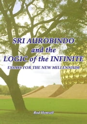 Sri Aurobindo and the Logic of the Infinite ebook by Rod Hemsell