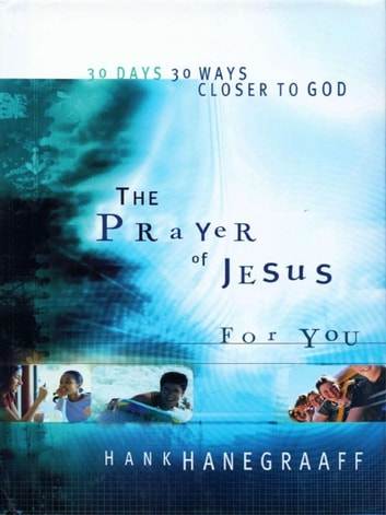 The Prayer of Jesus for You ebook by Hank Hanegraaff