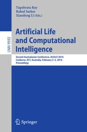 Artificial Life and Computational Intelligence - Second Australasian Conference, ACALCI 2016, Canberra, ACT, Australia, February 2-5, 2016, Proceedings ebook by Tapabrata Ray,Ruhul Sarker,Xiaodong Li
