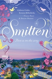 Smitten - A Smitten Novella ebook by Colleen Coble,Kristin Billerbeck,Denise Hunter,Diann Hunt