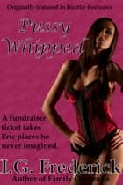 Pussy Whipped eBook by I.G. Frederick