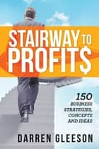 Stairway to Profits: 150 Business Strategies, Concepts and Ideas ebook by Darren Gleeson